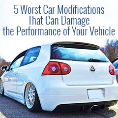 5 Worst Car Modifications That Can Damage the Performance of Your Vehicle